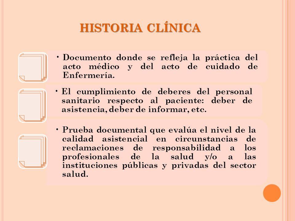 HISTORIA CLÍNICA Documento donde se refleja la práctica del acto médico y del acto de cuidado de Enfermería. El cumplimiento de deberes del personal s