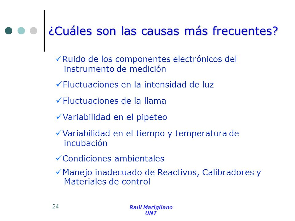 24 ¿Cuáles son las causas más frecuentes? Ruido de los componentes electrónicos del instrumento de medición Fluctuaciones en la intensidad de luz Fluc