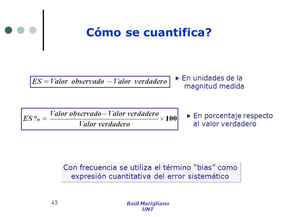 43 Cómo se cuantifica? En unidades de la magnitud medida En porcentaje respecto al valor verdadero Con frecuencia se utiliza el término bias como expr