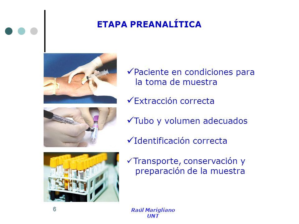 7 Raúl Marigliano UNT Paciente mal preparado Extracción incorrecta Transporte inadecuado Volumen inadecuado Tubo incorrecto Identificación incorrecta Conservación y/o preparación incorrectas ETAPA PREANALÍTICA: FUENTES DE ERROR