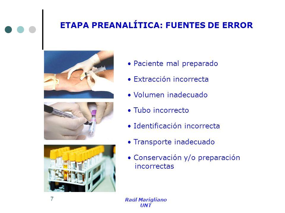 7 Raúl Marigliano UNT Paciente mal preparado Extracción incorrecta Transporte inadecuado Volumen inadecuado Tubo incorrecto Identificación incorrecta