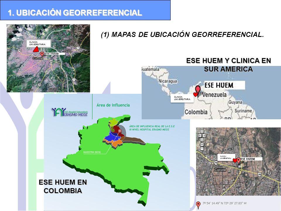 (1) MAPAS DE UBICACIÓN GEORREFERENCIAL. 1. UBICACIÓN GEORREFERENCIAL ESE HUEM EN COLOMBIA ESE HUEM Y CLINICA EN SUR AMERICA CLINICA UNIVERSITARIA