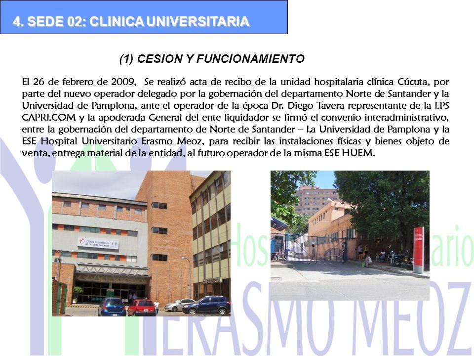 (1) CESION Y FUNCIONAMIENTO 4. SEDE 02: CLINICA UNIVERSITARIA El 26 de febrero de 2009, Se realizó acta de recibo de la unidad hospitalaria clínica Cú