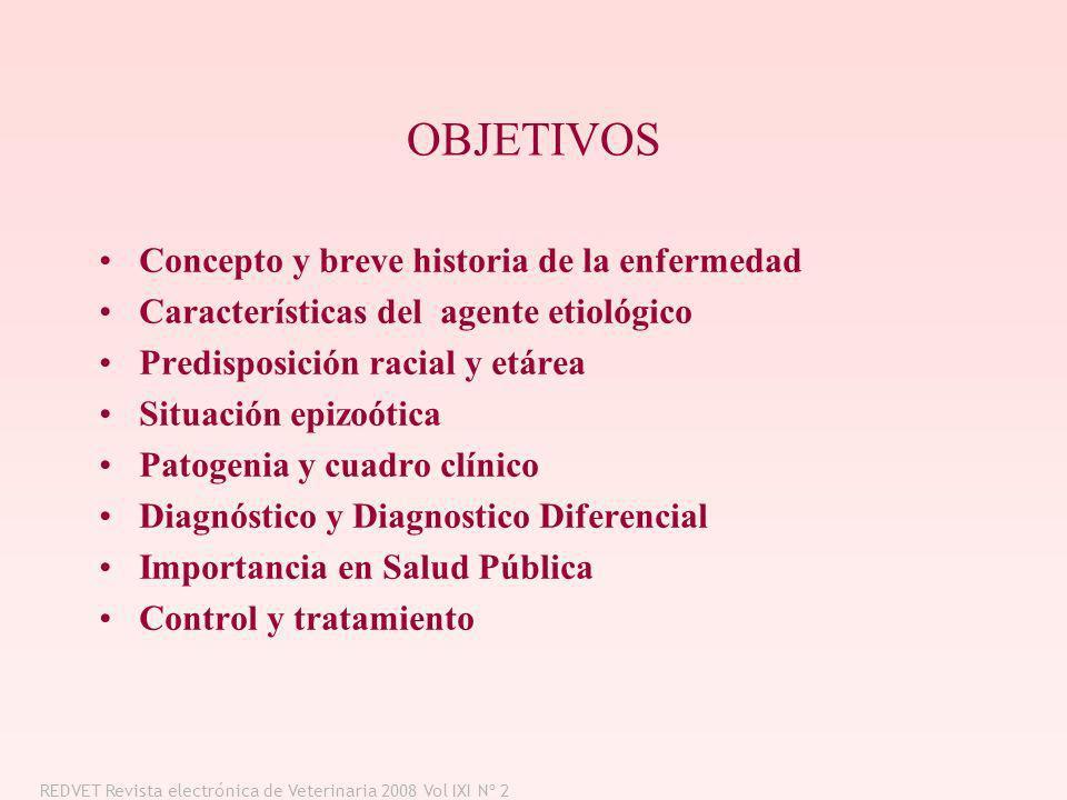 OBJETIVOS Concepto y breve historia de la enfermedad Características del agente etiológico Predisposición racial y etárea Situación epizoótica Patogen