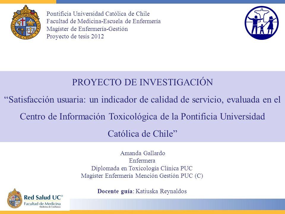 PROYECTO DE INVESTIGACIÓN Satisfacción usuaria: un indicador de calidad de servicio, evaluada en el Centro de Información Toxicológica de la Pontifici