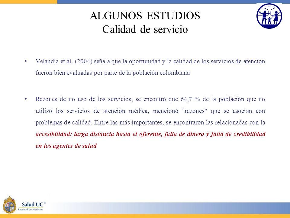 ALGUNOS ESTUDIOS Calidad de servicio Velandia et al. (2004) señala que la oportunidad y la calidad de los servicios de atención fueron bien evaluadas