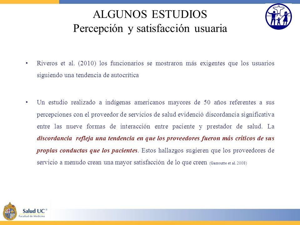 ALGUNOS ESTUDIOS Percepción y satisfacción usuaria Riveros et al. (2010) los funcionarios se mostraron más exigentes que los usuarios siguiendo una te
