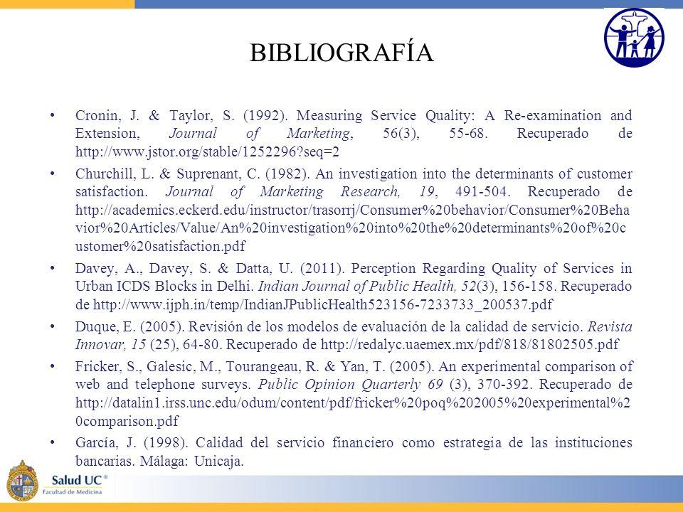 BIBLIOGRAFÍA Cronin, J. & Taylor, S. (1992). Measuring Service Quality: A Re-examination and Extension, Journal of Marketing, 56(3), 55-68. Recuperado