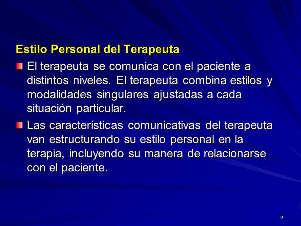 5 Estilo Personal del Terapeuta El terapeuta se comunica con el paciente a distintos niveles. El terapeuta combina estilos y modalidades singulares aj