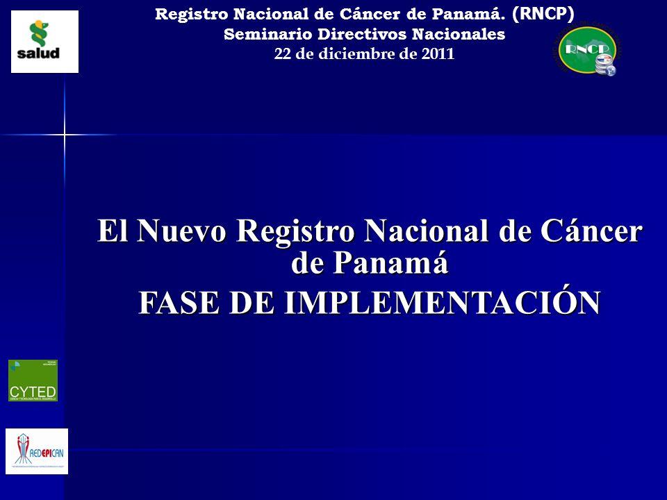 El Nuevo Registro Nacional de Cáncer de Panamá FASE DE IMPLEMENTACIÓN Registro Nacional de Cáncer de Panamá. (RNCP) Seminario Directivos Nacionales 22