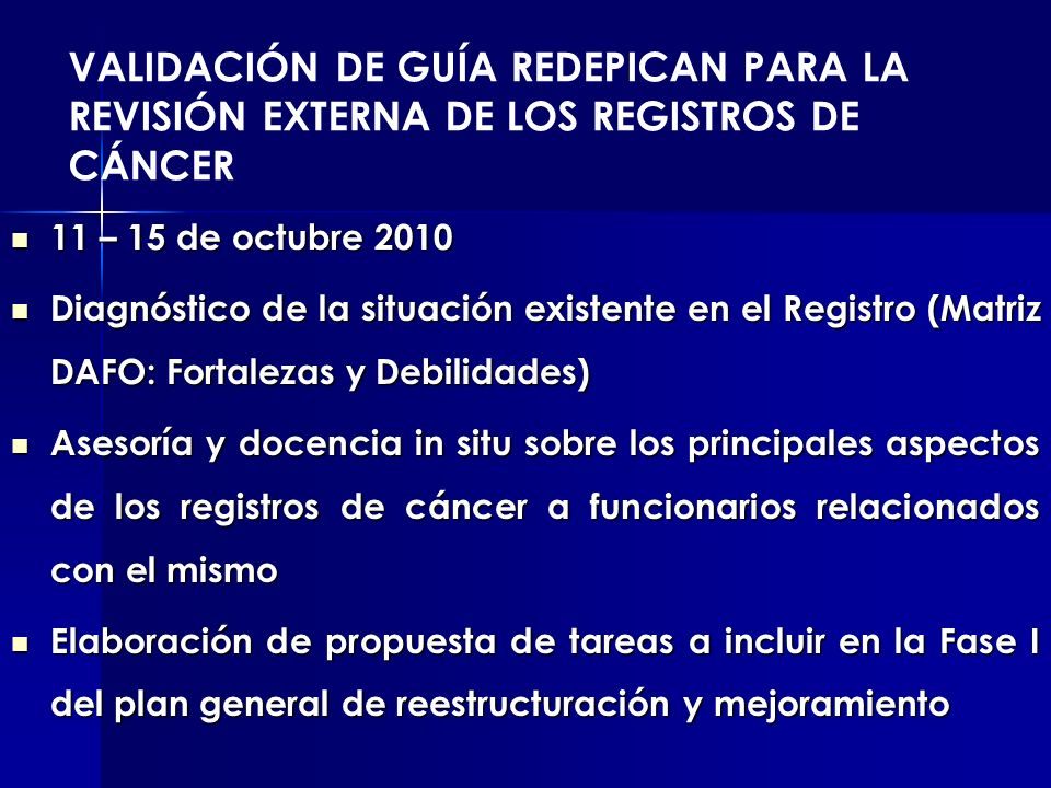 VALIDACIÓN DE GUÍA REDEPICAN PARA LA REVISIÓN EXTERNA DE LOS REGISTROS DE CÁNCER 11 – 15 de octubre 2010 11 – 15 de octubre 2010 Diagnóstico de la sit