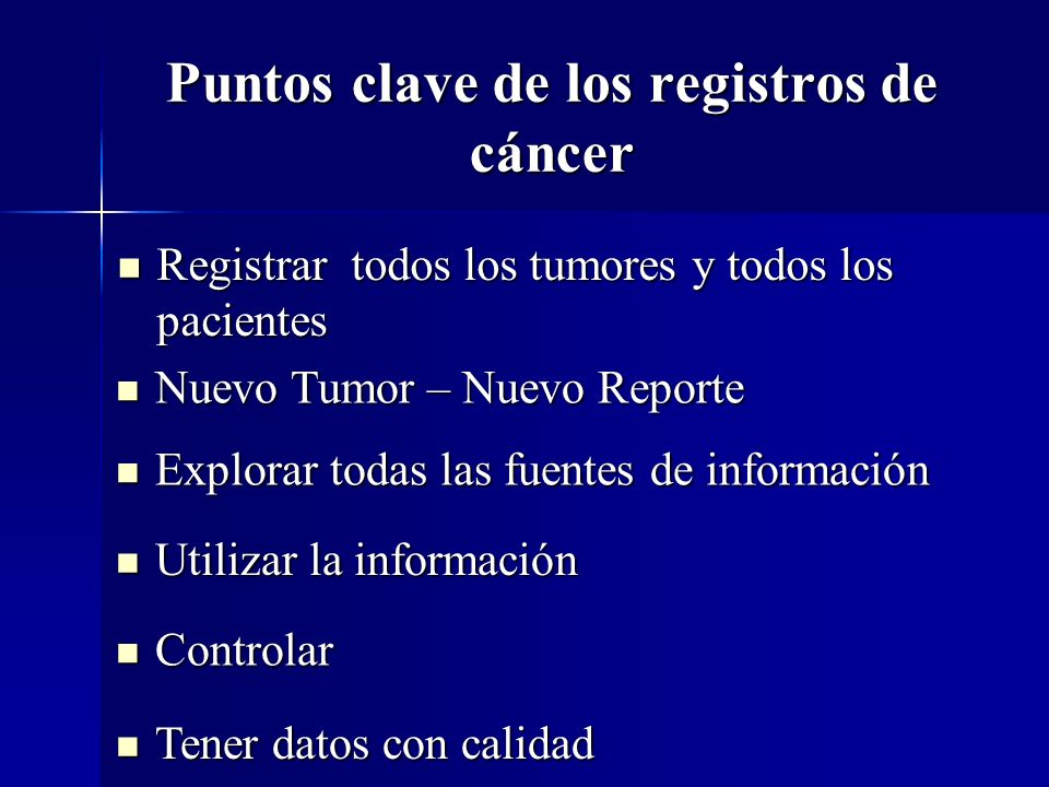 Puntos clave de los registros de cáncer Registrar todos los tumores y todos los pacientes Registrar todos los tumores y todos los pacientes Nuevo Tumo