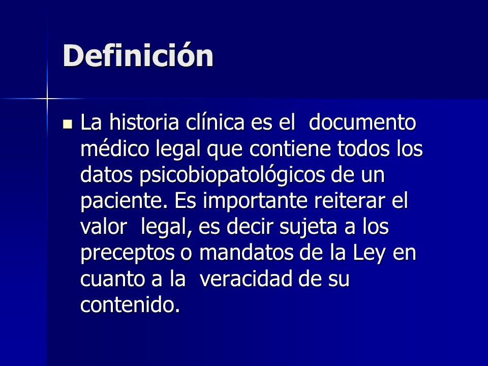 Definición La historia clínica es el documento médico legal que contiene todos los datos psicobiopatológicos de un paciente. Es importante reiterar el