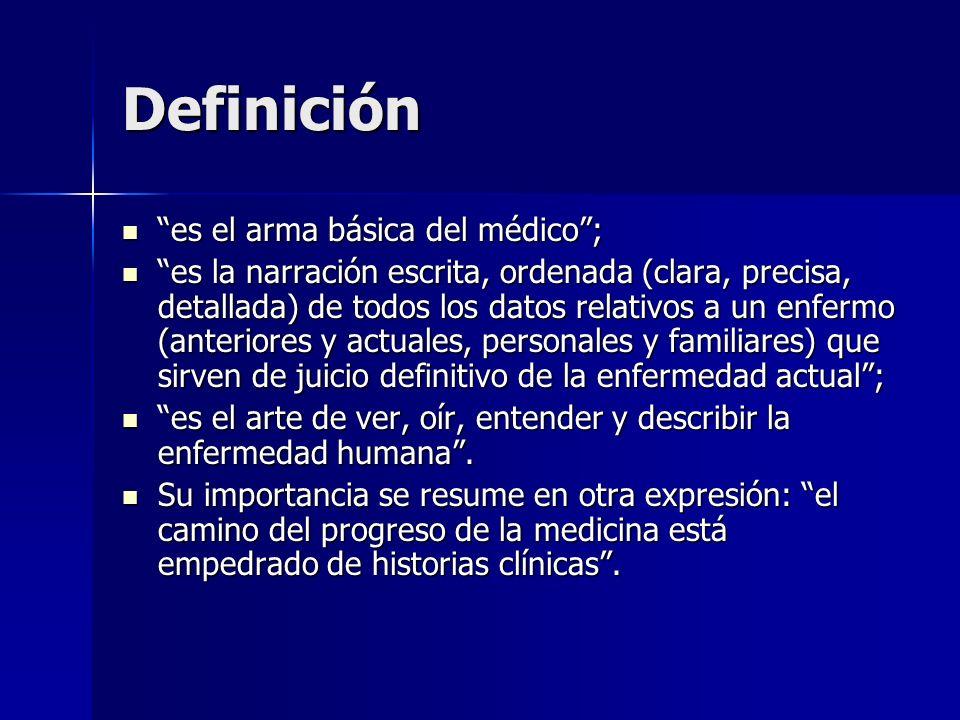 Definición es el arma básica del médico; es el arma básica del médico; es la narración escrita, ordenada (clara, precisa, detallada) de todos los dato