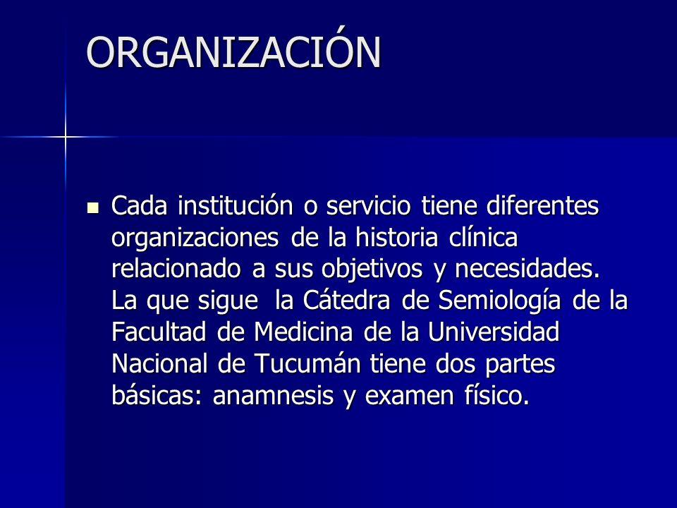 ORGANIZACIÓN Cada institución o servicio tiene diferentes organizaciones de la historia clínica relacionado a sus objetivos y necesidades. La que sigu