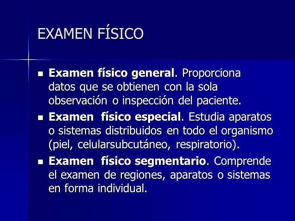 EXAMEN FÍSICO Examen físico general. Proporciona datos que se obtienen con la sola observación o inspección del paciente. Examen físico general. Propo