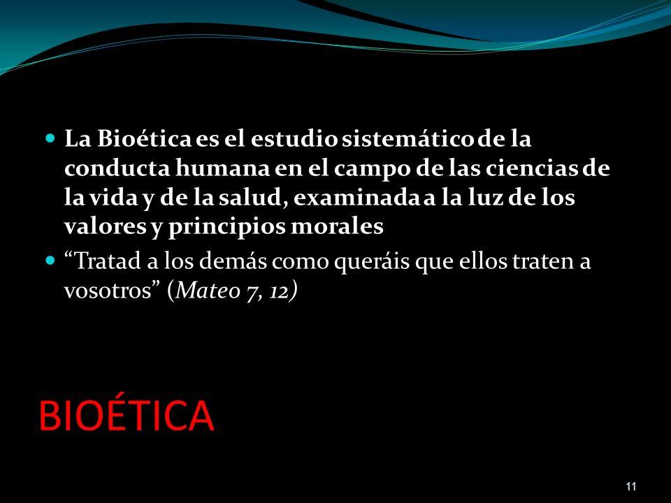 BIOÉTICA La Bioética es el estudio sistemático de la conducta humana en el campo de las ciencias de la vida y de la salud, examinada a la luz de los v