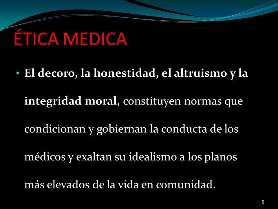 ÉTICA MEDICA El decoro, la honestidad, el altruismo y la integridad moral, constituyen normas que condicionan y gobiernan la conducta de los médicos y