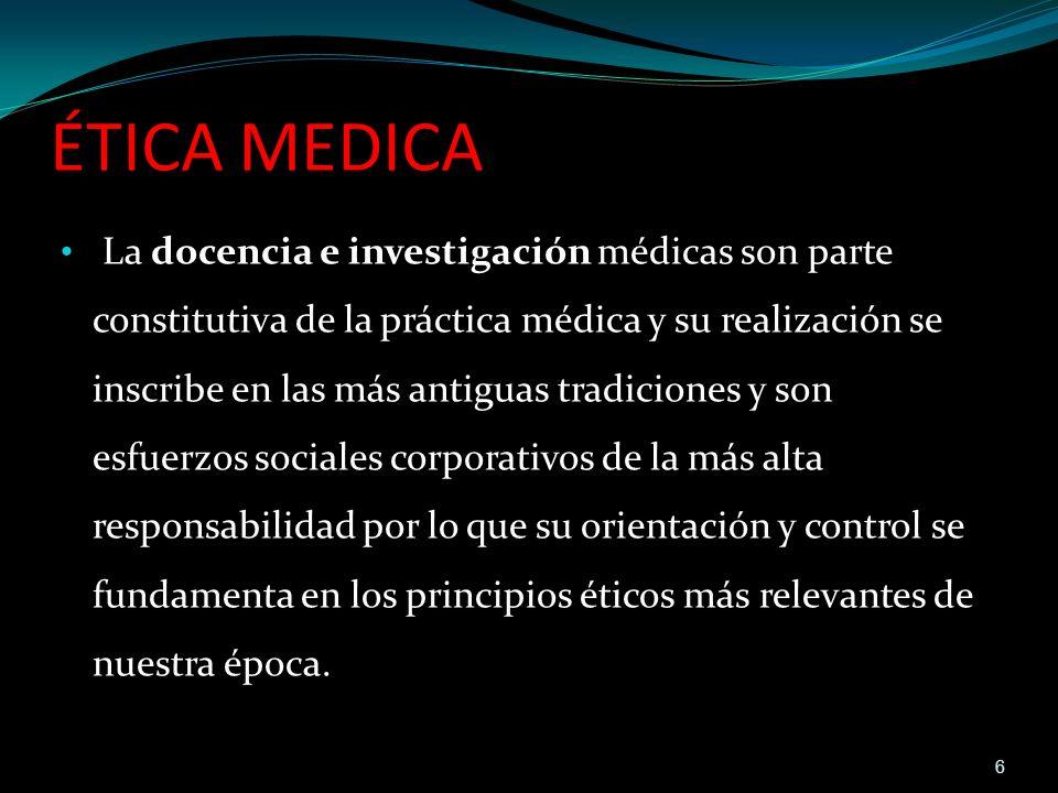 ÉTICA MEDICA La docencia e investigación médicas son parte constitutiva de la práctica médica y su realización se inscribe en las más antiguas tradici