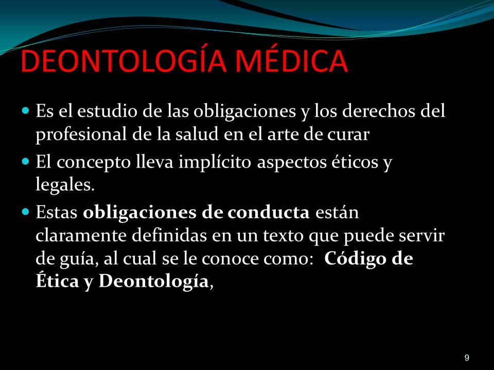 DEONTOLOGÍA MÉDICA Es el estudio de las obligaciones y los derechos del profesional de la salud en el arte de curar El concepto lleva implícito aspect