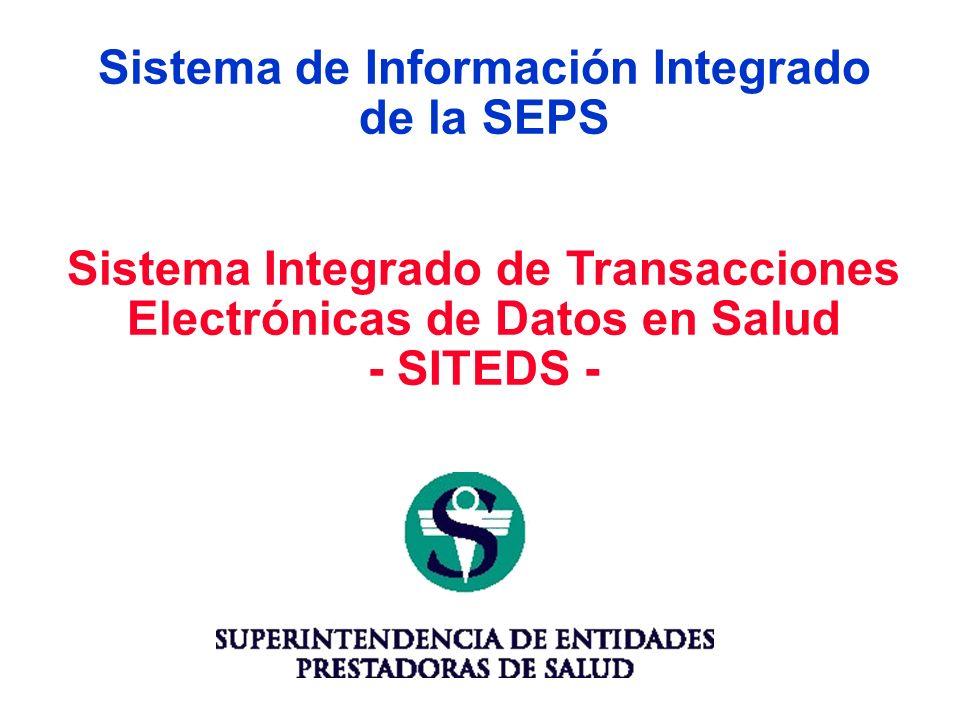 Sistema de Información Integrado de la SEPS Sistema Integrado de Transacciones Electrónicas de Datos en Salud - SITEDS -