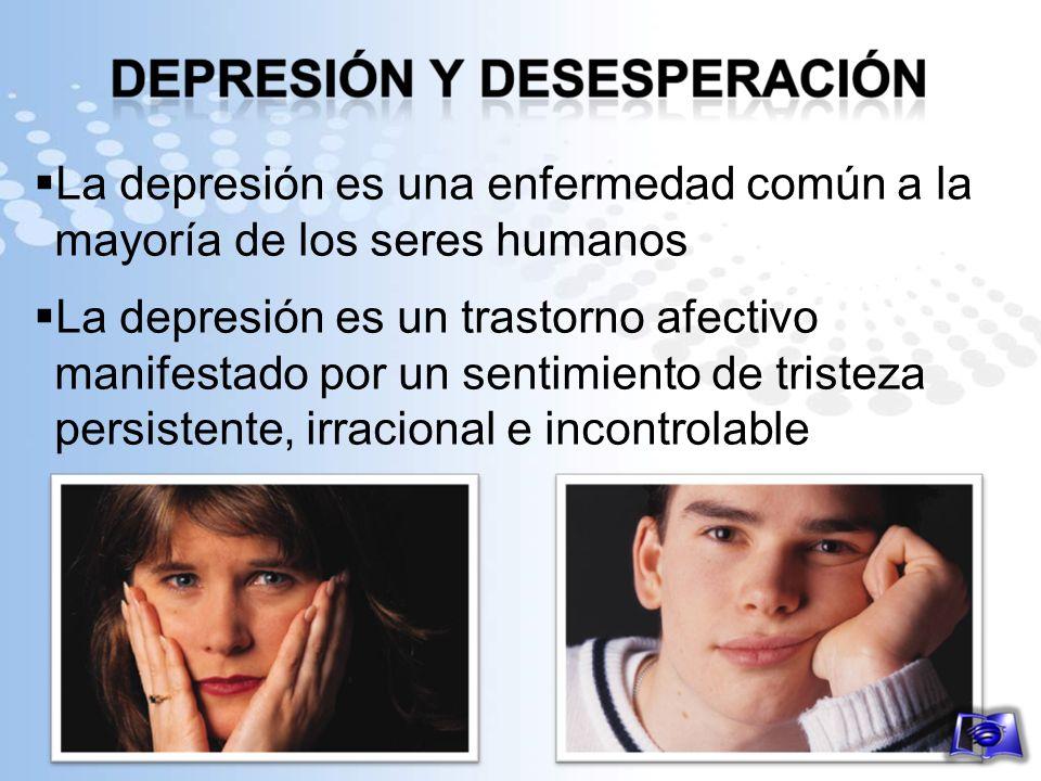 La depresión es una enfermedad común a la mayoría de los seres humanos La depresión es un trastorno afectivo manifestado por un sentimiento de tristez