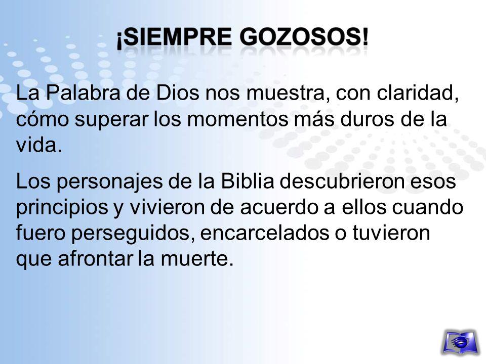 La Palabra de Dios nos muestra, con claridad, cómo superar los momentos más duros de la vida. Los personajes de la Biblia descubrieron esos principios