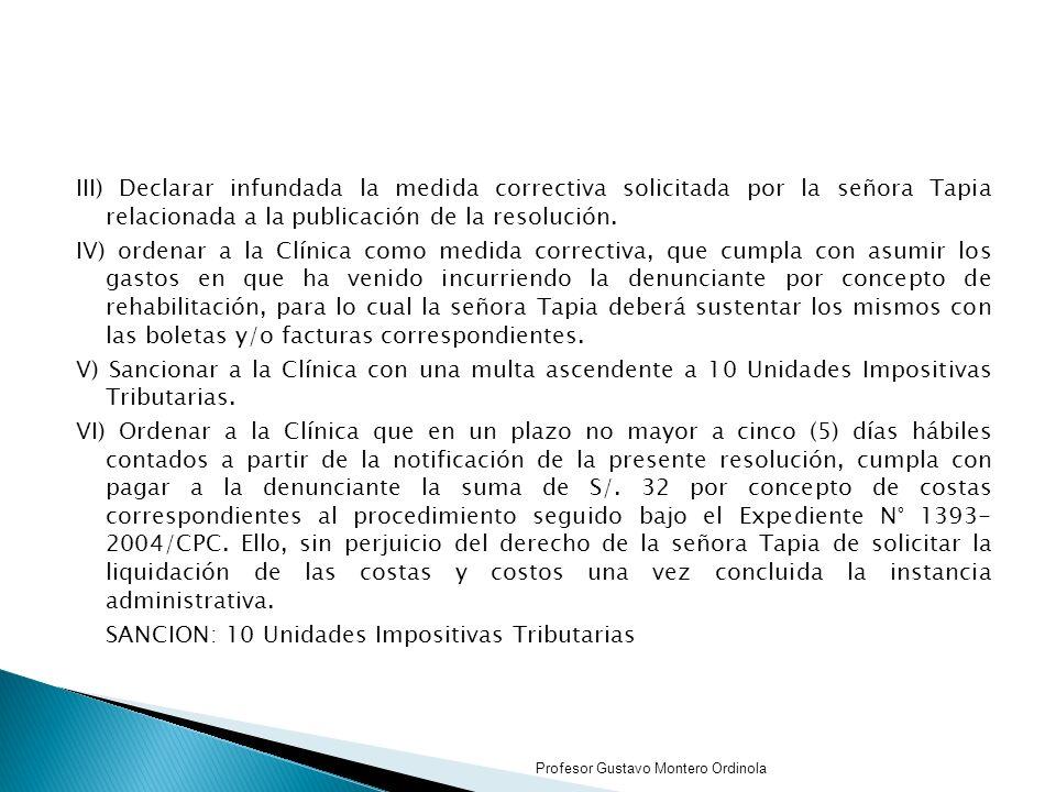 III) Declarar infundada la medida correctiva solicitada por la señora Tapia relacionada a la publicación de la resolución.