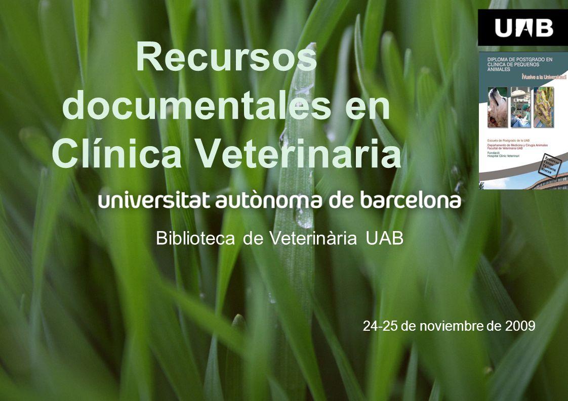 Recursos documentales en Clínica Veterinaria Biblioteca de Veterinària UAB 24-25 de noviembre de 2009