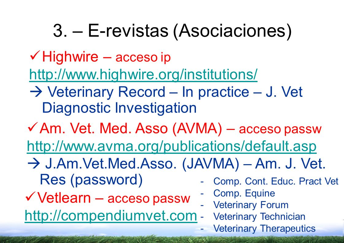 3. – E-revistas (Asociaciones) Highwire – acceso ip http://www.highwire.org/institutions/ Veterinary Record – In practice – J. Vet Diagnostic Investig
