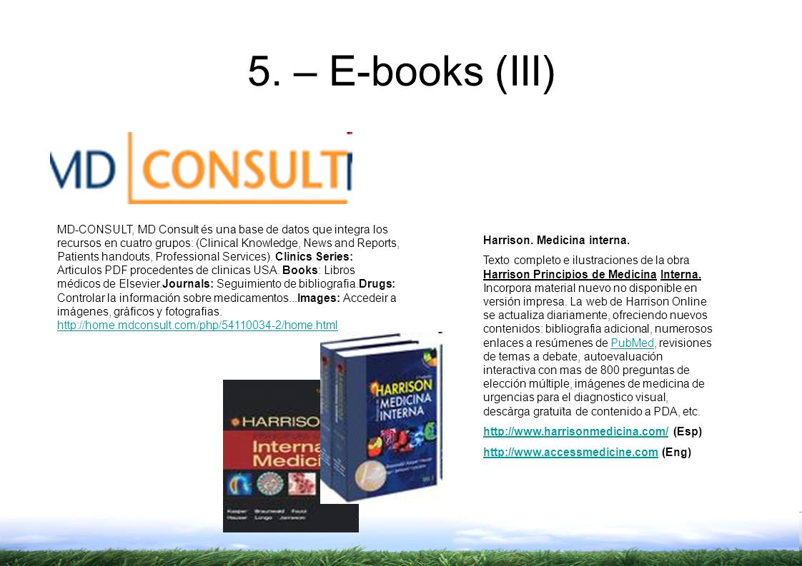 MD-CONSULT, MD Consult és una base de datos que integra los recursos en cuatro grupos: (Clinical Knowledge, News and Reports, Patients handouts, Professional Services).
