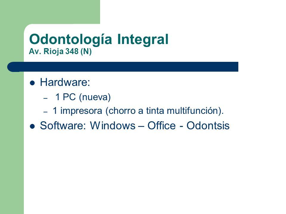 Odontología Integral Av. Rioja 348 (N) Hardware: – 1 PC (nueva) – 1 impresora (chorro a tinta multifunción). Software: Windows – Office - Odontsis