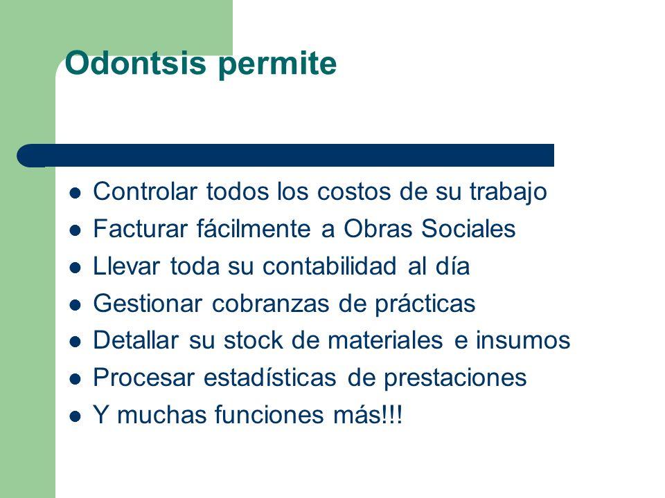 Odontsis permite Controlar todos los costos de su trabajo Facturar fácilmente a Obras Sociales Llevar toda su contabilidad al día Gestionar cobranzas