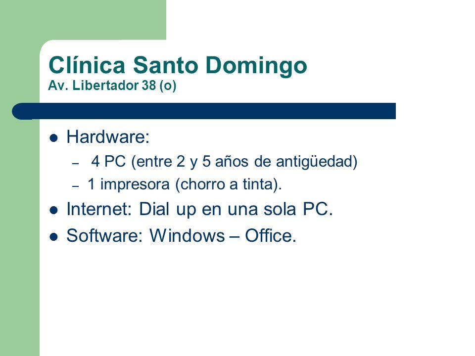 Clínica Santo Domingo Av. Libertador 38 (o) Hardware: – 4 PC (entre 2 y 5 años de antigüedad) – 1 impresora (chorro a tinta). Internet: Dial up en una
