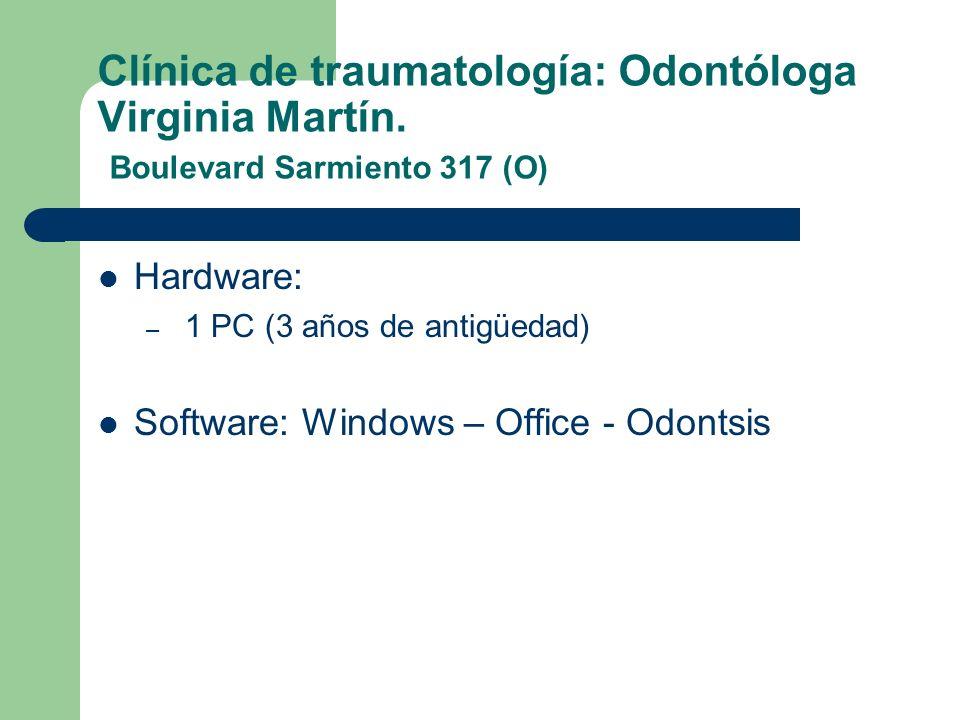Clínica de traumatología: Odontóloga Virginia Martín. Boulevard Sarmiento 317 (O) Hardware: – 1 PC (3 años de antigüedad) Software: Windows – Office -