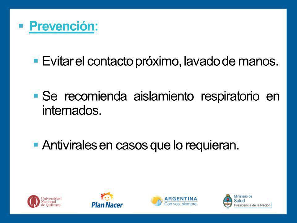 Prevención: Evitar el contacto próximo, lavado de manos.