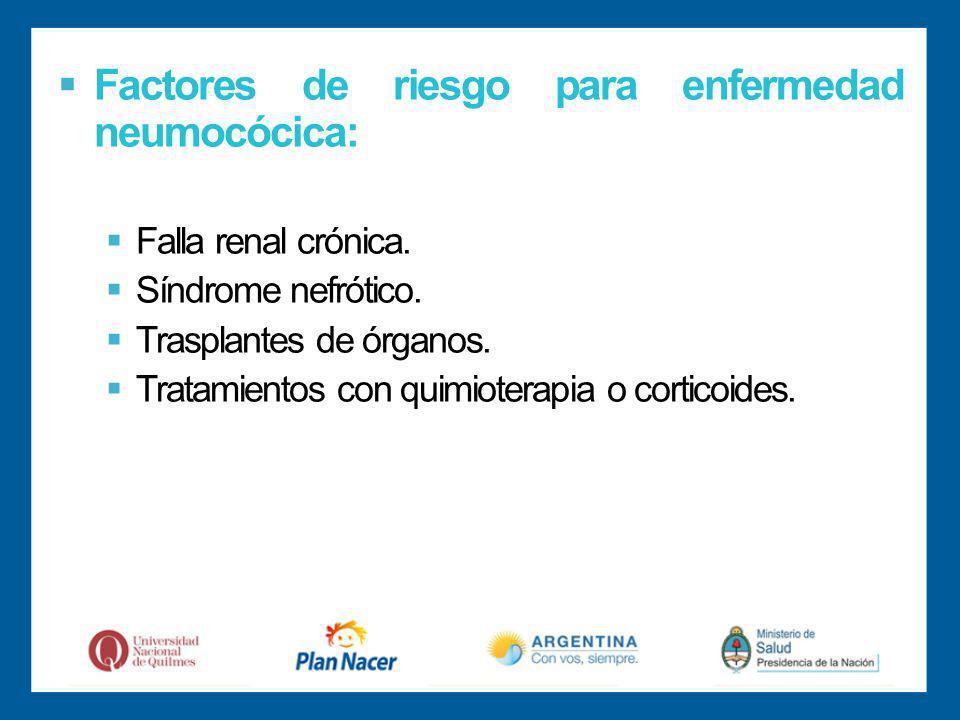 Factores de riesgo para enfermedad neumocócica: Falla renal crónica.