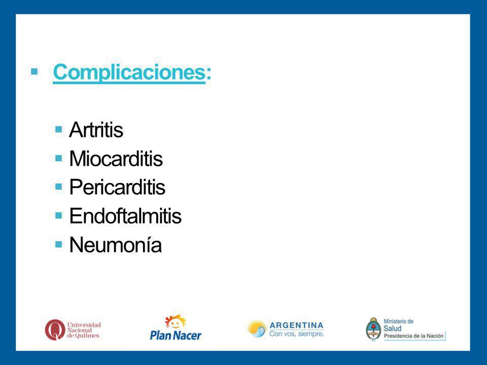 Complicaciones: Artritis Miocarditis Pericarditis Endoftalmitis Neumonía