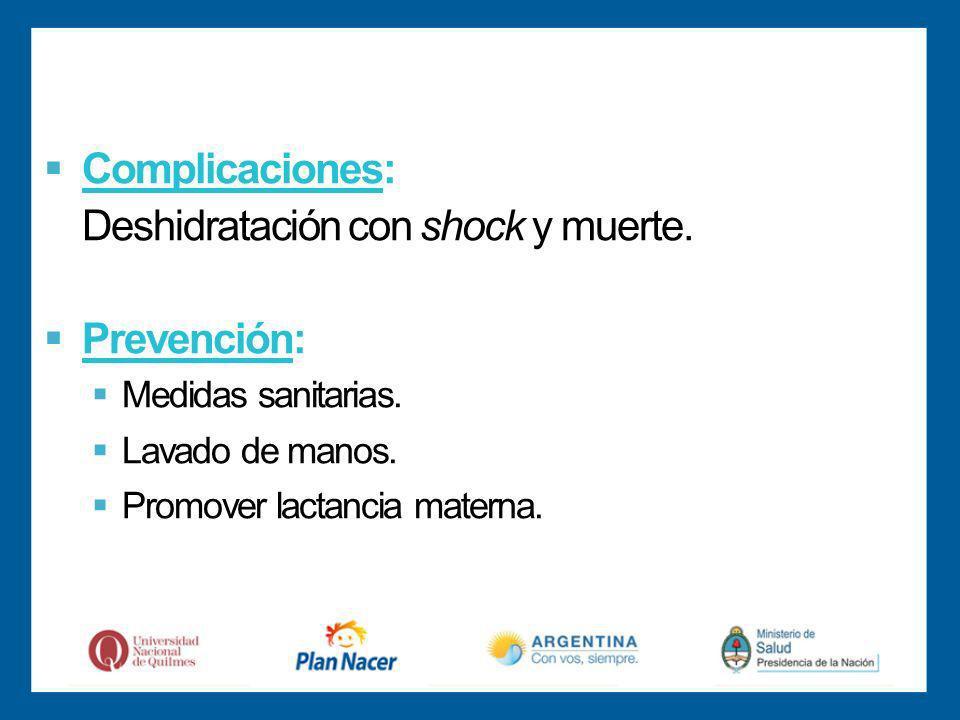 Complicaciones: Deshidratación con shock y muerte.