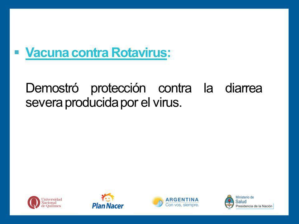 Vacuna contra Rotavirus: Demostró protección contra la diarrea severa producida por el virus.