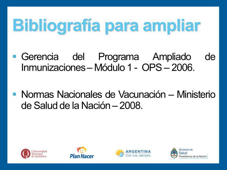 Bibliografía para ampliar Gerencia del Programa Ampliado de Inmunizaciones – Módulo 1 - OPS – 2006.