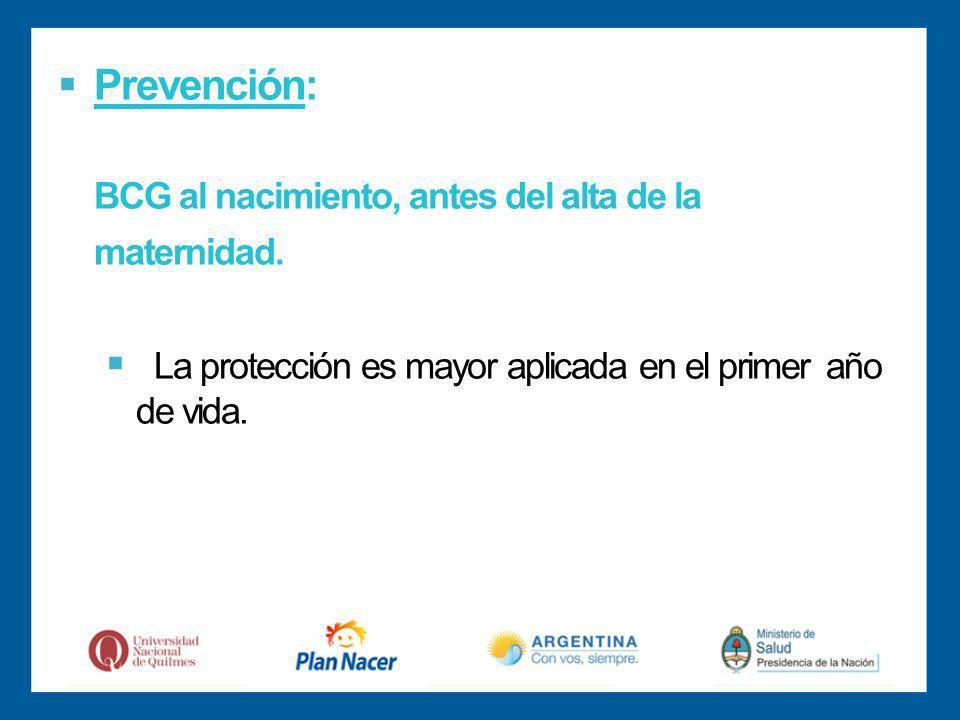 Prevención: BCG al nacimiento, antes del alta de la maternidad.