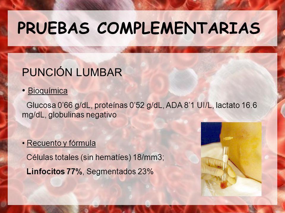 PRUEBAS COMPLEMENTARIAS PUNCIÓN LUMBAR Bioquímica: glucosa 0.92 g/L, proteínas 0.49 g/L, ADA 6.6 UI/L, lactato 21.8 mg/dL, globulinas negativo Recuento y fórmula: células nucleadas 6/mm3, hematíes 3 mm3 Citología benigna BAAR negativo Presencia de numerosas filarias