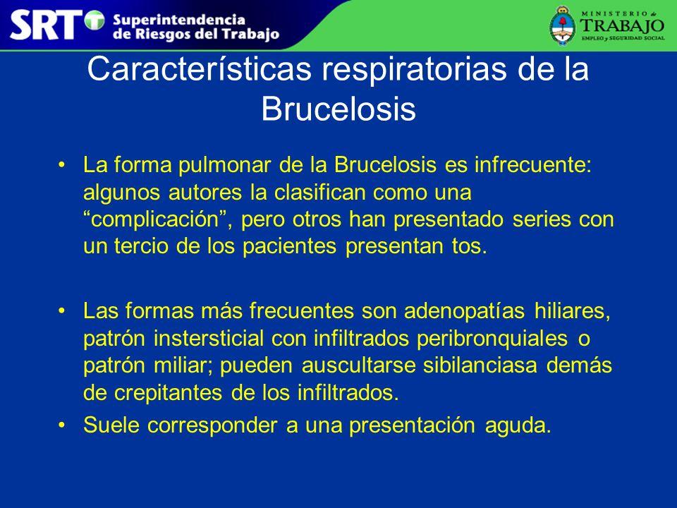 Características respiratorias de la Brucelosis La forma pulmonar de la Brucelosis es infrecuente: algunos autores la clasifican como una complicación,