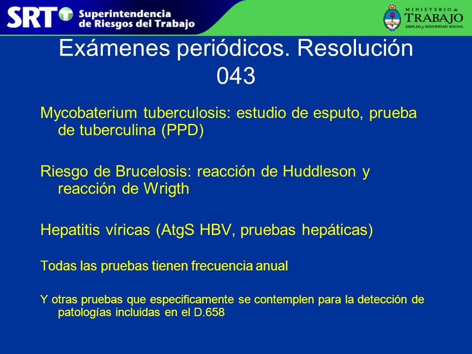 Exámenes periódicos. Resolución 043 Mycobaterium tuberculosis: estudio de esputo, prueba de tuberculina (PPD) Riesgo de Brucelosis: reacción de Huddle