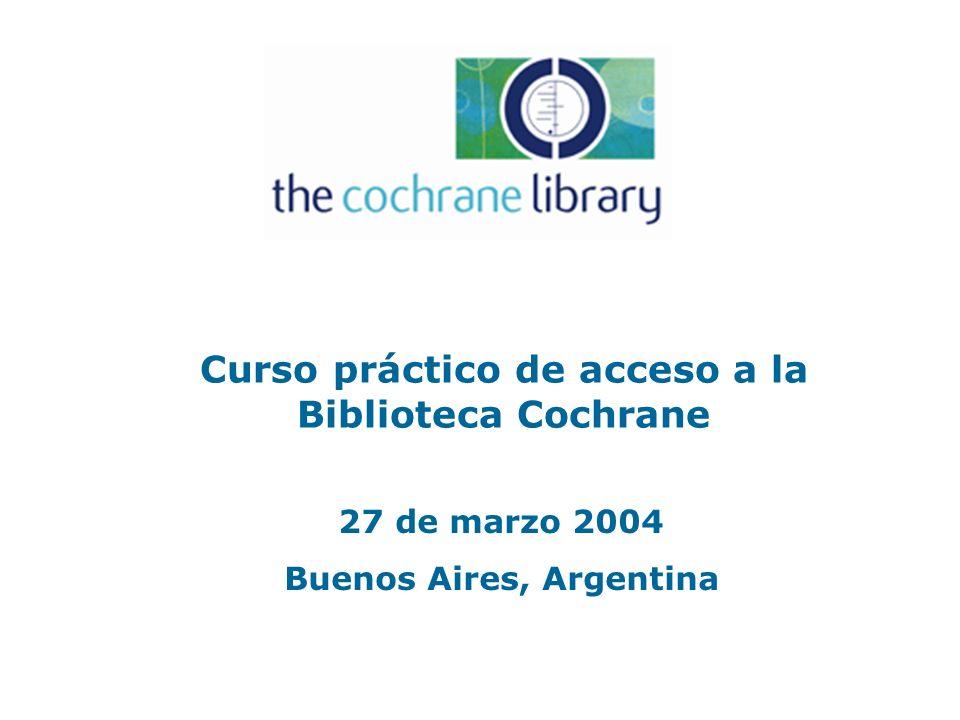 Curso práctico de acceso a la Biblioteca Cochrane 27 de marzo 2004 Buenos Aires, Argentina