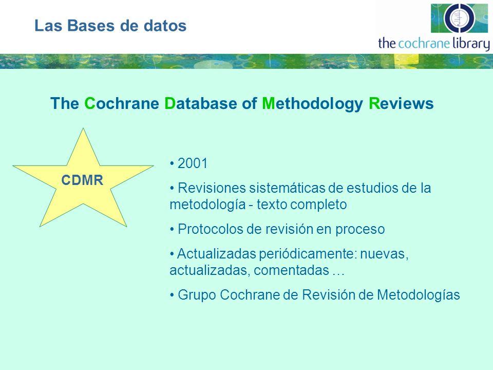 CDMR 2001 Revisiones sistemáticas de estudios de la metodología - texto completo Protocolos de revisión en proceso Actualizadas periódicamente: nuevas, actualizadas, comentadas … Grupo Cochrane de Revisión de Metodologías Las Bases de datos The Cochrane Database of Methodology Reviews