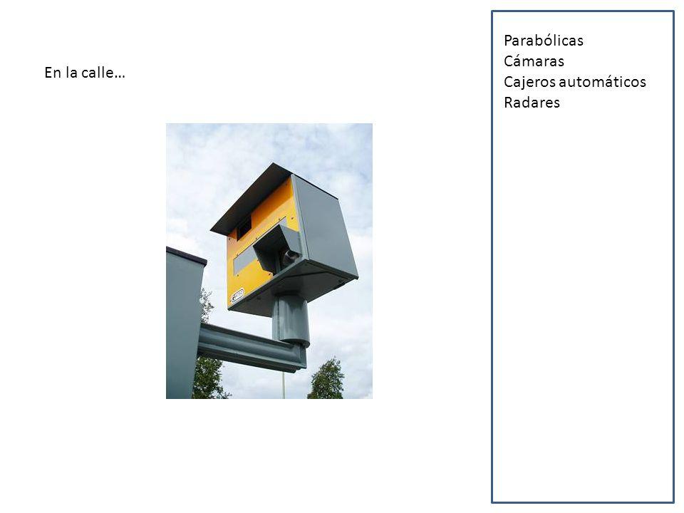 En la calle… Parabólicas Cámaras Cajeros automáticos Radares Semáforos modernos GPS Sillas minusválidos Antenas de telefonía Tecnología clínica Iluminación y sonido digitales Pantallas Portero automático Cibercafés Escaleras mecánicas Coche eléctrico Paneles luminosos