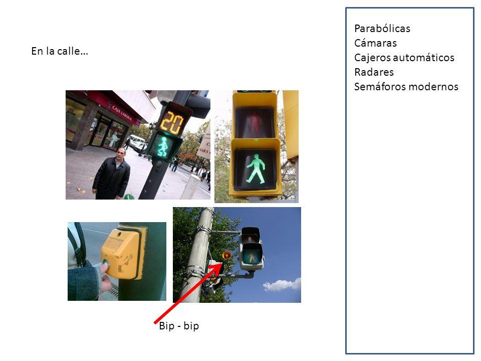 En la calle… Parabólicas Cámaras Cajeros automáticos Radares Semáforos modernos GPS Sillas minusválidos Antenas de telefonía Tecnología clínica Iluminación y sonido digitales Pantallas Portero automático Cibercafés Escaleras mecánicas Coche eléctrico Paneles luminosos Vehículos agrícolas