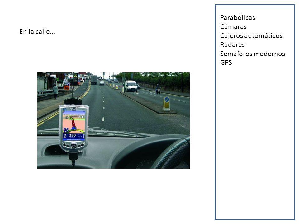 En la calle… Parabólicas Cámaras Cajeros automáticos Radares Semáforos modernos GPS Sillas minusválidos Antenas de telefonía Tecnología clínica Iluminación y sonido digitales Pantallas Portero automático Cibercafés Escaleras mecánicas Coche eléctrico Paneles luminosos Vehículos agrícolas Cines 3D